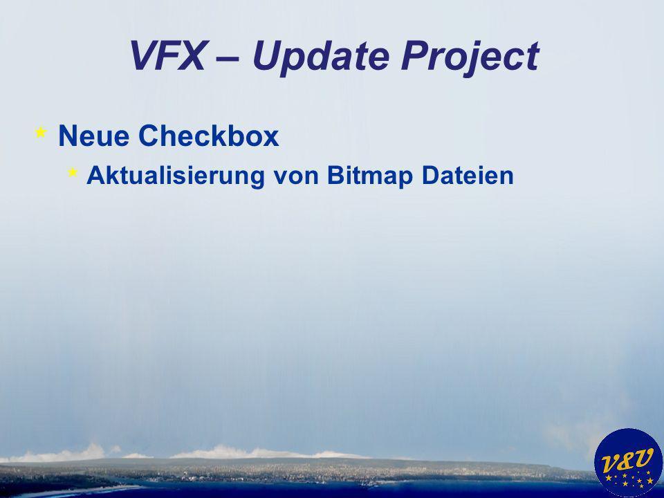 VFX – Update Project * Neue Checkbox * Aktualisierung von Bitmap Dateien