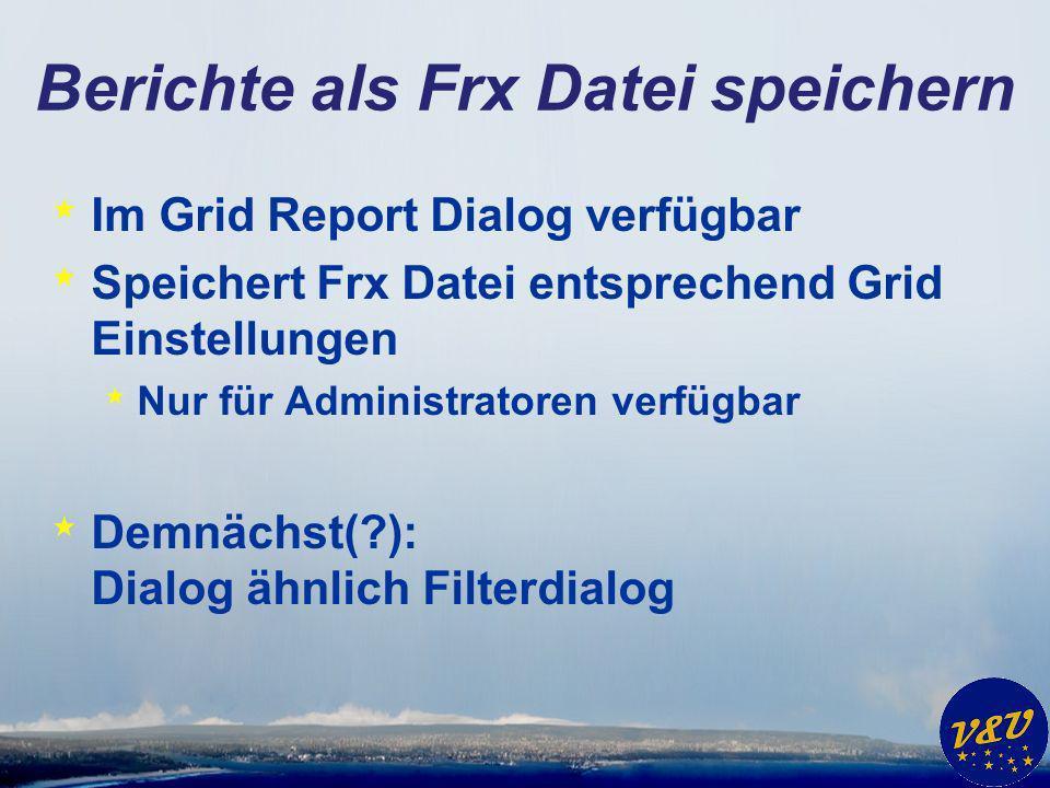 Berichte als Frx Datei speichern * Im Grid Report Dialog verfügbar * Speichert Frx Datei entsprechend Grid Einstellungen * Nur für Administratoren verfügbar * Demnächst( ): Dialog ähnlich Filterdialog