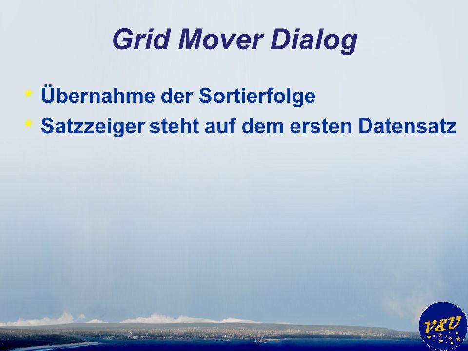 Grid Mover Dialog * Übernahme der Sortierfolge * Satzzeiger steht auf dem ersten Datensatz