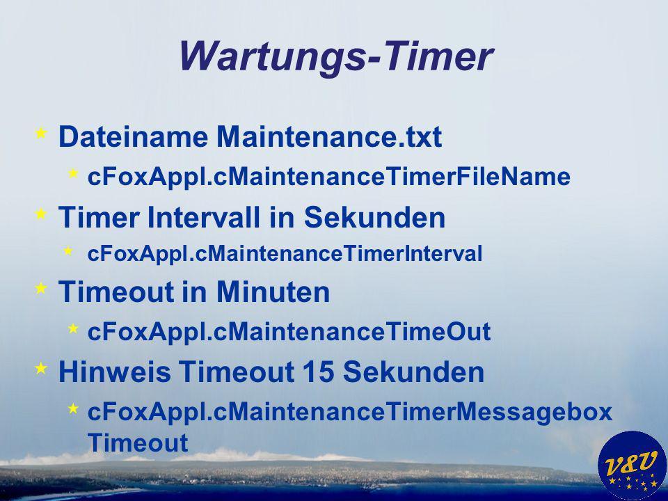 Wartungs-Timer * Dateiname Maintenance.txt * cFoxAppl.cMaintenanceTimerFileName * Timer Intervall in Sekunden * cFoxAppl.cMaintenanceTimerInterval * T
