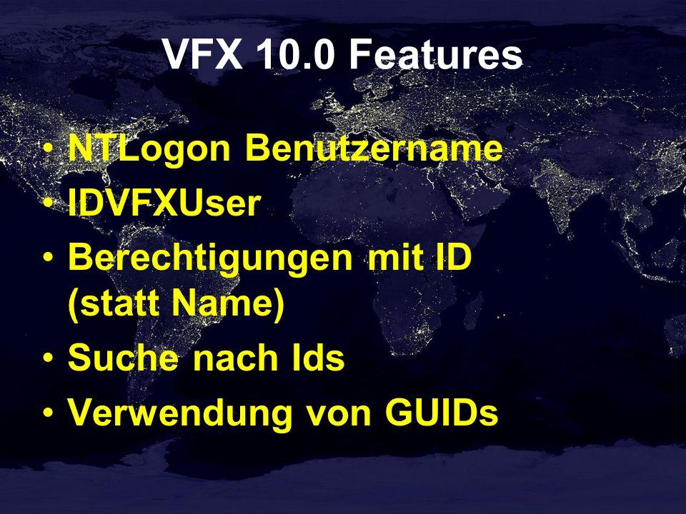 VFX 10.0 Features NTLogon Benutzername IDVFXUser Berechtigungen mit ID (statt Name) Suche nach Ids Verwendung von GUIDs
