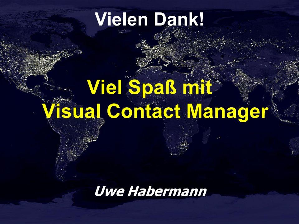 Vielen Dank! Viel Spaß mit Visual Contact Manager Uwe Habermann