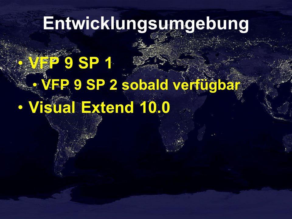 Entwicklungsumgebung VFP 9 SP 1 VFP 9 SP 2 sobald verfügbar Visual Extend 10.0