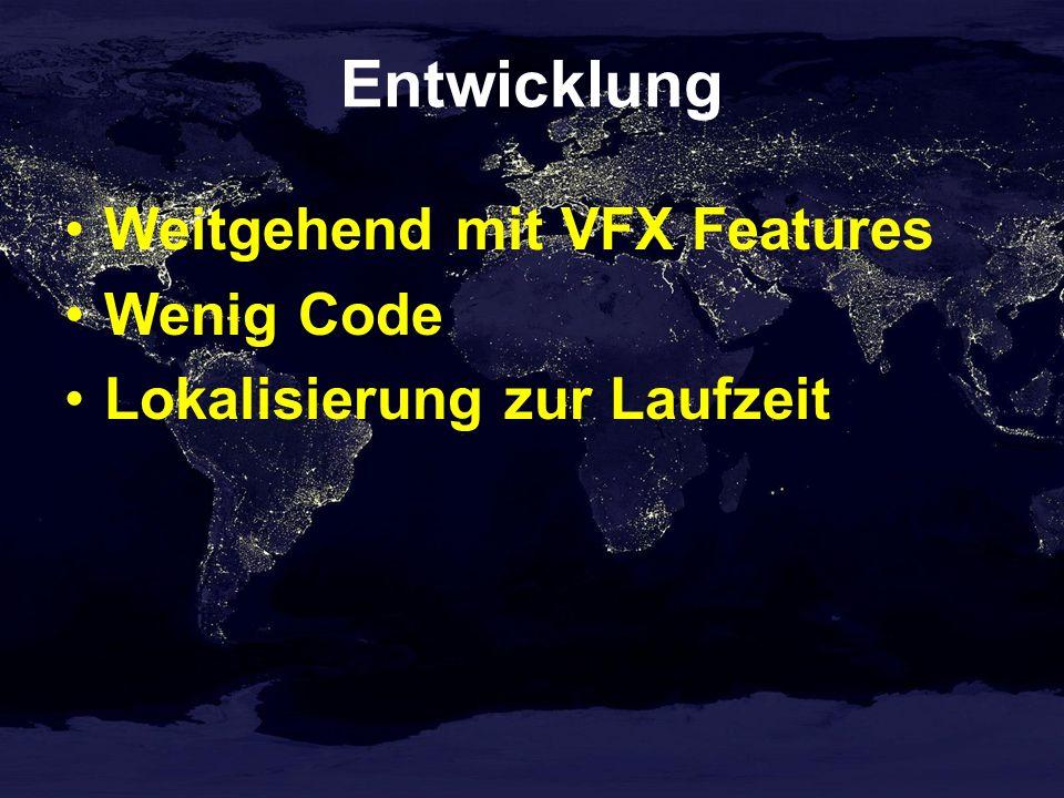 Entwicklung Weitgehend mit VFX Features Wenig Code Lokalisierung zur Laufzeit