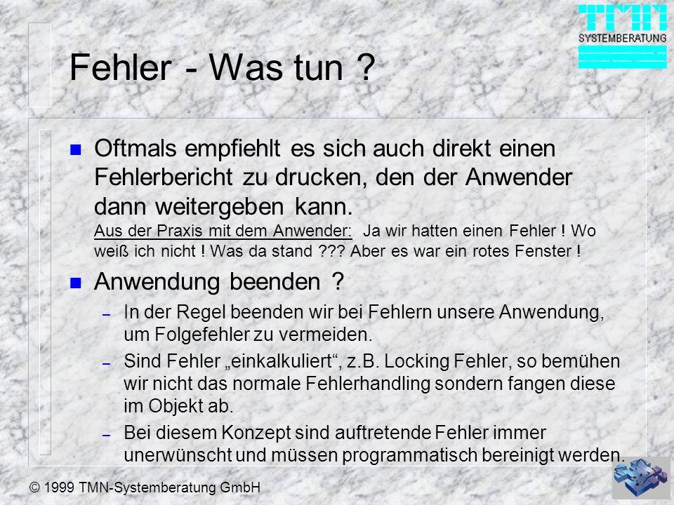 © 1999 TMN-Systemberatung GmbH Fehler - Was tun ? n Oftmals empfiehlt es sich auch direkt einen Fehlerbericht zu drucken, den der Anwender dann weiter