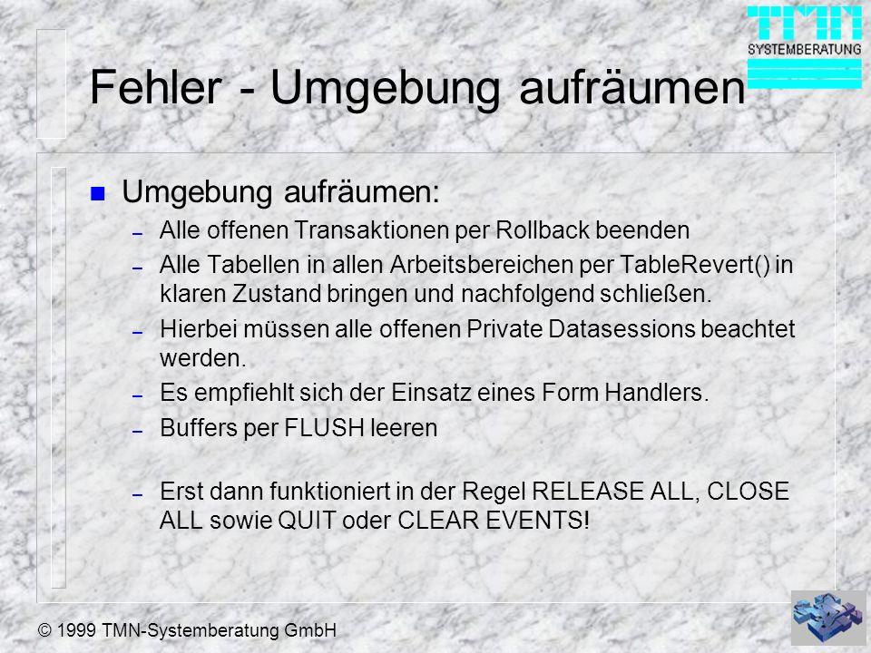 © 1999 TMN-Systemberatung GmbH Fehler - Umgebung aufräumen n Umgebung aufräumen: – Alle offenen Transaktionen per Rollback beenden – Alle Tabellen in