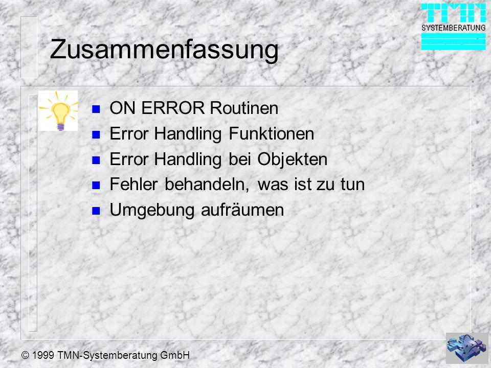© 1999 TMN-Systemberatung GmbH Zusammenfassung n ON ERROR Routinen n Error Handling Funktionen n Error Handling bei Objekten n Fehler behandeln, was ist zu tun n Umgebung aufräumen