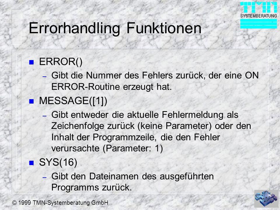 © 1999 TMN-Systemberatung GmbH Errorhandling Funktionen n ERROR() – Gibt die Nummer des Fehlers zurück, der eine ON ERROR-Routine erzeugt hat. n MESSA