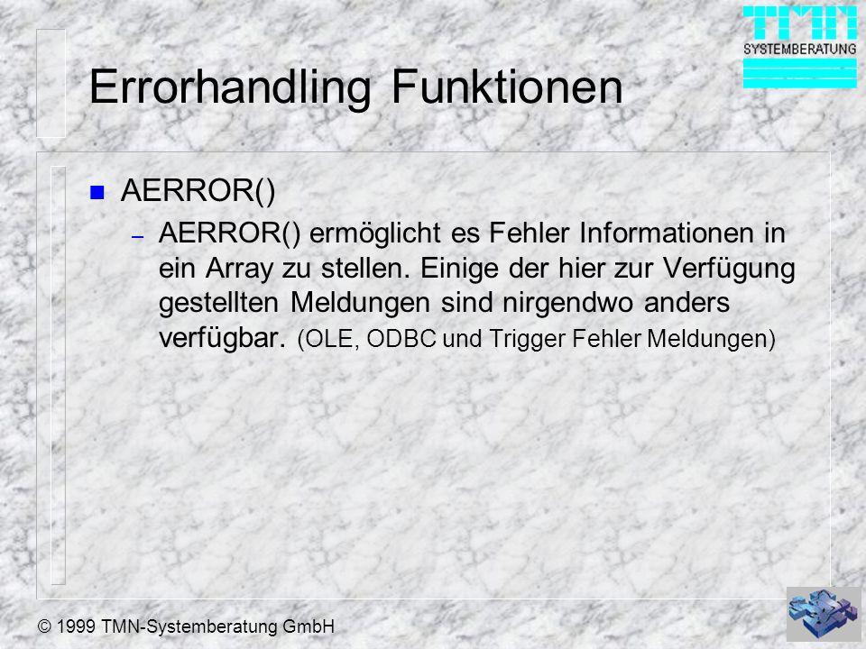 © 1999 TMN-Systemberatung GmbH Errorhandling Funktionen n AERROR() – AERROR() ermöglicht es Fehler Informationen in ein Array zu stellen. Einige der h
