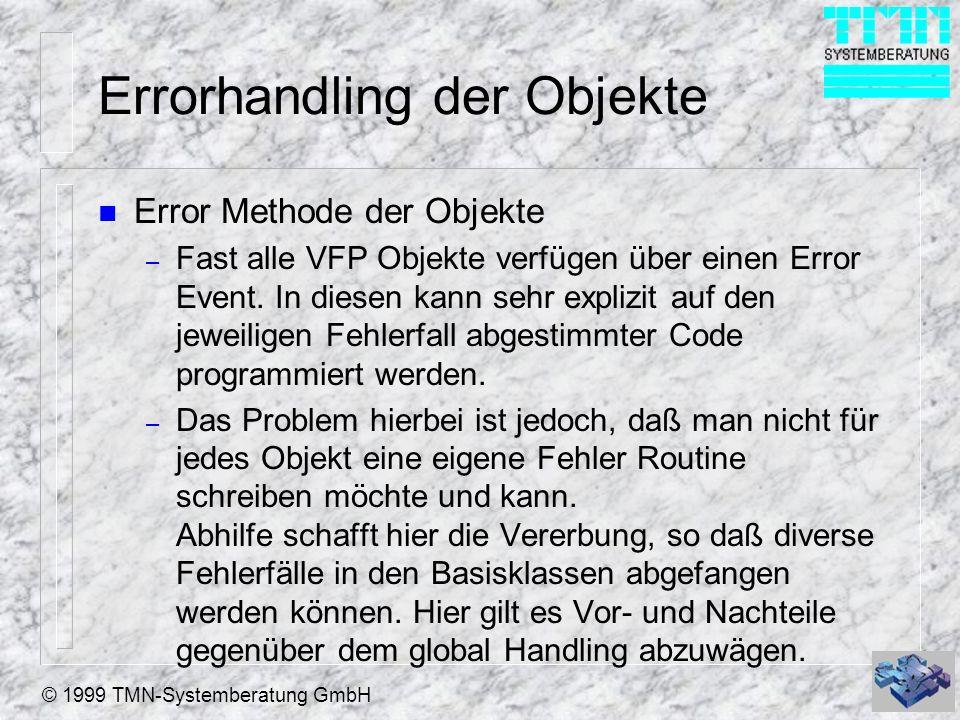 © 1999 TMN-Systemberatung GmbH Errorhandling der Objekte n Error Methode der Objekte – Fast alle VFP Objekte verfügen über einen Error Event. In diese
