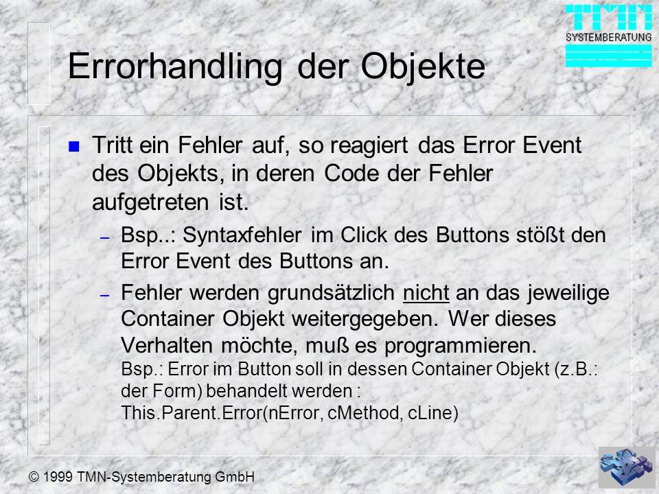 © 1999 TMN-Systemberatung GmbH Errorhandling der Objekte n Tritt ein Fehler auf, so reagiert das Error Event des Objekts, in deren Code der Fehler aufgetreten ist.
