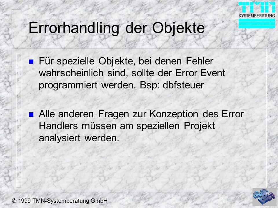 © 1999 TMN-Systemberatung GmbH Errorhandling der Objekte n Für spezielle Objekte, bei denen Fehler wahrscheinlich sind, sollte der Error Event programmiert werden.