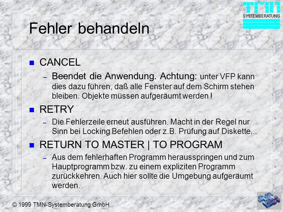© 1999 TMN-Systemberatung GmbH Fehler behandeln n CANCEL – Beendet die Anwendung. Achtung: unter VFP kann dies dazu führen, daß alle Fenster auf dem S