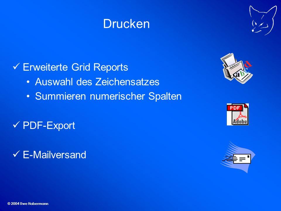 © 2004 Uwe Habermann Drucken Erweiterte Grid Reports Auswahl des Zeichensatzes Summieren numerischer Spalten PDF-Export E-Mailversand