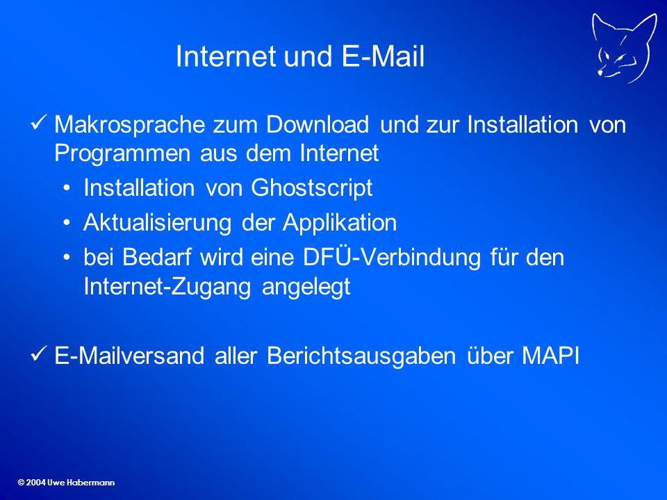 © 2004 Uwe Habermann Internet und E-Mail Makrosprache zum Download und zur Installation von Programmen aus dem Internet Installation von Ghostscript Aktualisierung der Applikation bei Bedarf wird eine DFÜ-Verbindung für den Internet-Zugang angelegt E-Mailversand aller Berichtsausgaben über MAPI