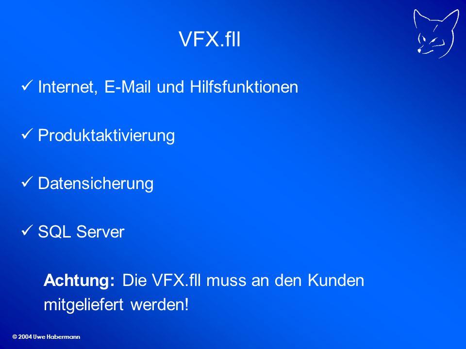 © 2004 Uwe Habermann VFX.fll Internet, E-Mail und Hilfsfunktionen Produktaktivierung Datensicherung SQL Server Achtung: Die VFX.fll muss an den Kunden mitgeliefert werden!