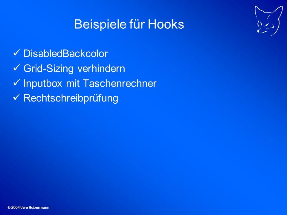 © 2004 Uwe Habermann Beispiele für Hooks DisabledBackcolor Grid-Sizing verhindern Inputbox mit Taschenrechner Rechtschreibprüfung