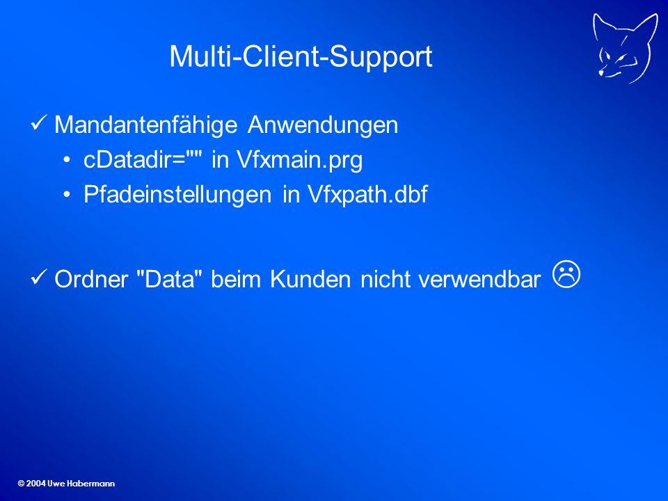 © 2004 Uwe Habermann Multi-Client-Support Mandantenfähige Anwendungen cDatadir= in Vfxmain.prg Pfadeinstellungen in Vfxpath.dbf Ordner Data beim Kunden nicht verwendbar