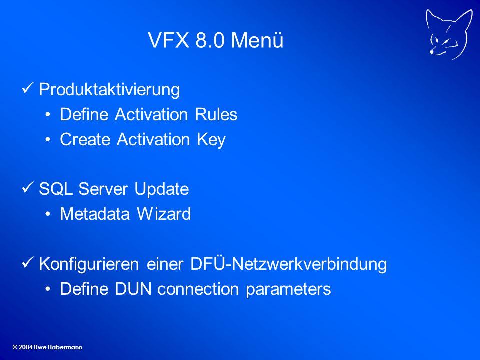 © 2004 Uwe Habermann VFX 8.0 Menü Produktaktivierung Define Activation Rules Create Activation Key SQL Server Update Metadata Wizard Konfigurieren ein