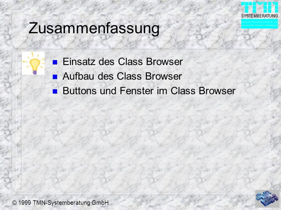 © 1999 TMN-Systemberatung GmbH Zusammenfassung n Einsatz des Class Browser n Aufbau des Class Browser n Buttons und Fenster im Class Browser