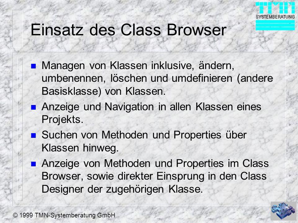 © 1999 TMN-Systemberatung GmbH Einsatz des Class Browser n Managen von Klassen inklusive, ändern, umbenennen, löschen und umdefinieren (andere Basisklasse) von Klassen.
