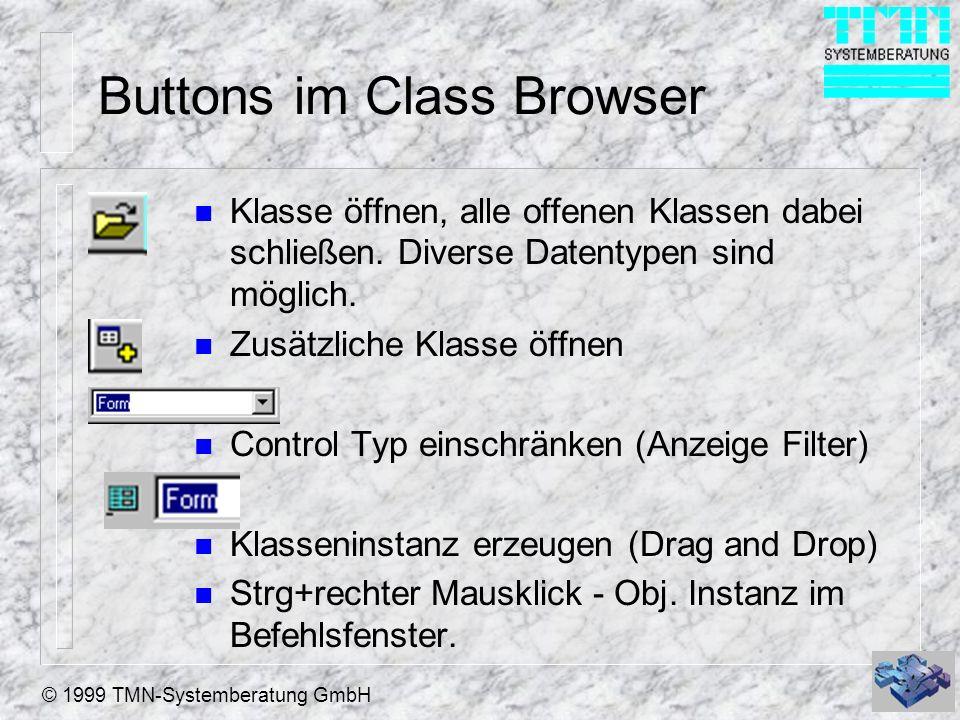 © 1999 TMN-Systemberatung GmbH Buttons im Class Browser n Klasse öffnen, alle offenen Klassen dabei schließen. Diverse Datentypen sind möglich. n Zusä