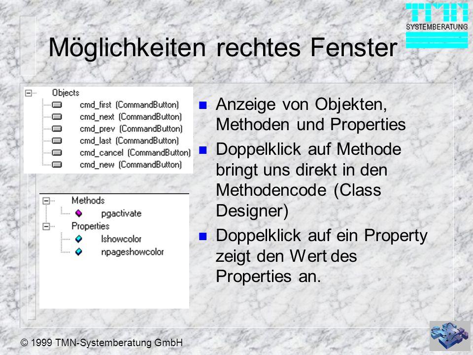 © 1999 TMN-Systemberatung GmbH Möglichkeiten rechtes Fenster n Anzeige von Objekten, Methoden und Properties n Doppelklick auf Methode bringt uns direkt in den Methodencode (Class Designer) n Doppelklick auf ein Property zeigt den Wert des Properties an.