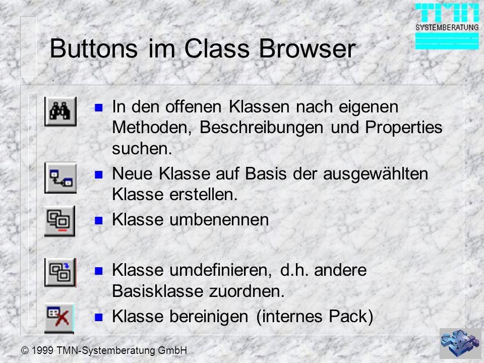 © 1999 TMN-Systemberatung GmbH Buttons im Class Browser n In den offenen Klassen nach eigenen Methoden, Beschreibungen und Properties suchen. n Neue K
