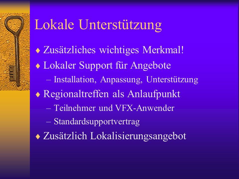 Lokale Unterstützung Zusätzliches wichtiges Merkmal! Lokaler Support für Angebote –Installation, Anpassung, Unterstützung Regionaltreffen als Anlaufpu