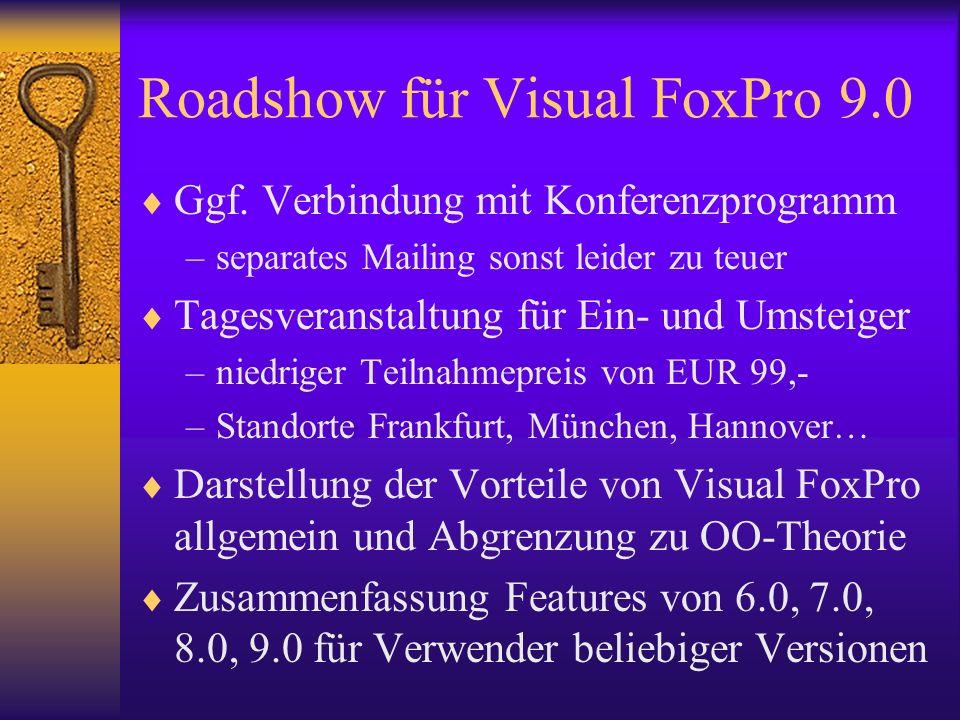 Roadshow für Visual FoxPro 9.0 Ggf. Verbindung mit Konferenzprogramm –separates Mailing sonst leider zu teuer Tagesveranstaltung für Ein- und Umsteige