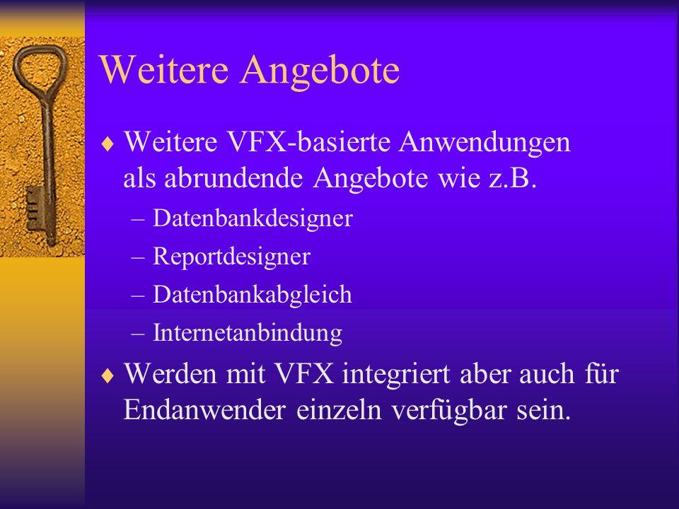 Weitere Angebote Weitere VFX-basierte Anwendungen als abrundende Angebote wie z.B. –Datenbankdesigner –Reportdesigner –Datenbankabgleich –Internetanbi