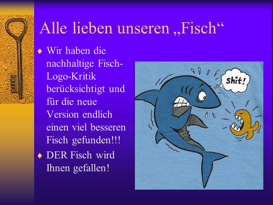 Alle lieben unseren Fisch Wir haben die nachhaltige Fisch- Logo-Kritik berücksichtigt und für die neue Version endlich einen viel besseren Fisch gefun