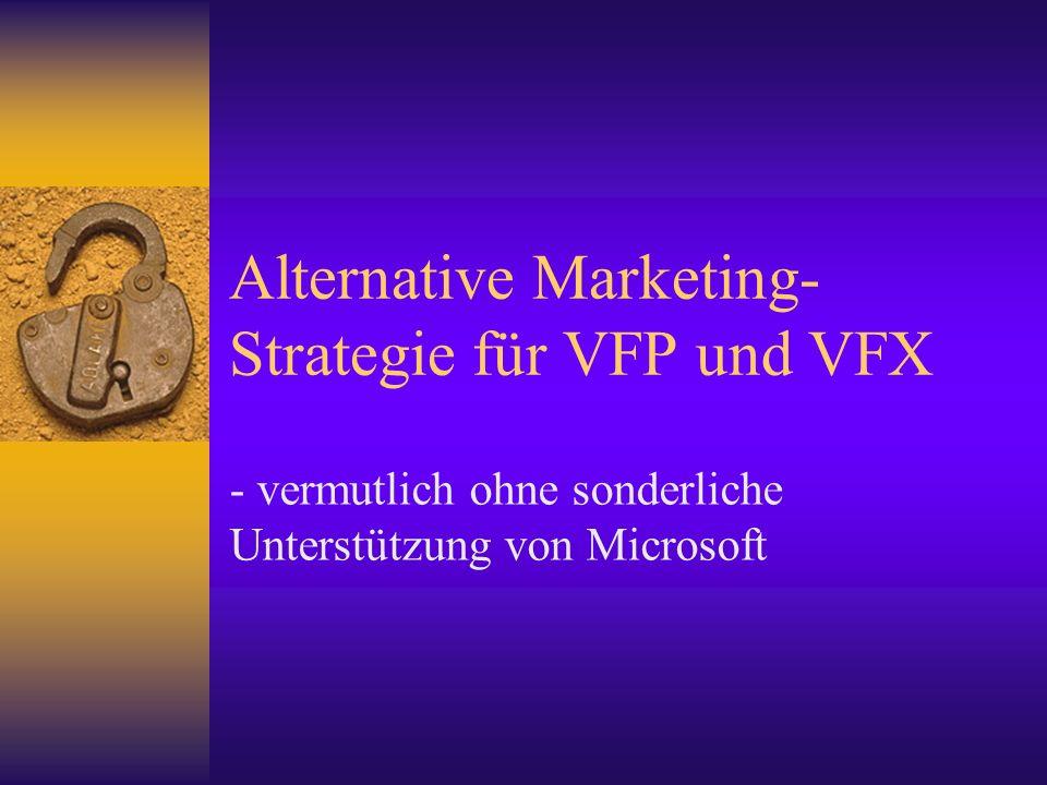 Alternative Marketing- Strategie für VFP und VFX - vermutlich ohne sonderliche Unterstützung von Microsoft