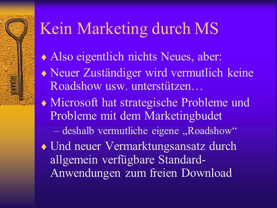 Kein Marketing durch MS Also eigentlich nichts Neues, aber: Neuer Zuständiger wird vermutlich keine Roadshow usw. unterstützen… Microsoft hat strategi