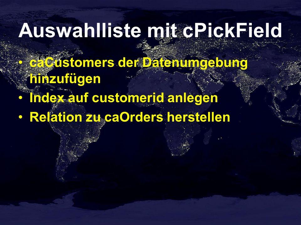 Auswahlliste mit cPickField caCustomers der Datenumgebung hinzufügen Index auf customerid anlegen Relation zu caOrders herstellen