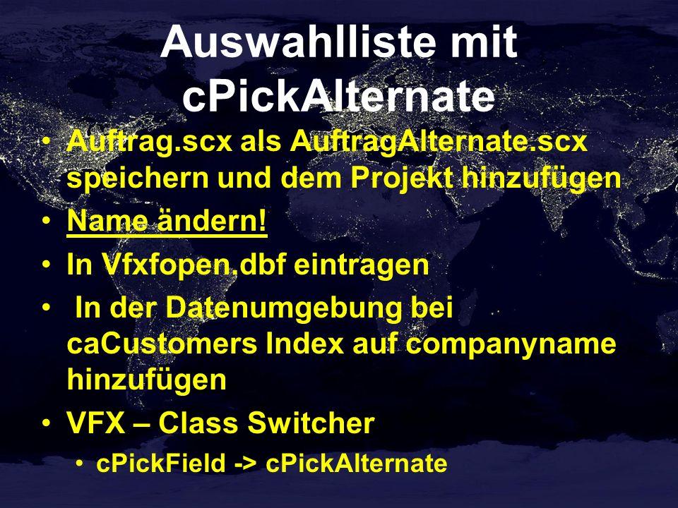 Auswahlliste mit cPickAlternate Auftrag.scx als AuftragAlternate.scx speichern und dem Projekt hinzufügen Name ändern.