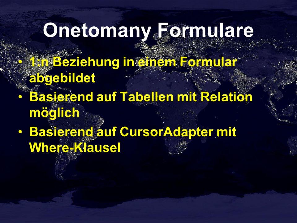Onetomany Formulare 1:n Beziehung in einem Formular abgebildet Basierend auf Tabellen mit Relation möglich Basierend auf CursorAdapter mit Where-Klausel