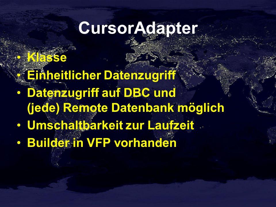 CursorAdapter Klasse Einheitlicher Datenzugriff Datenzugriff auf DBC und (jede) Remote Datenbank möglich Umschaltbarkeit zur Laufzeit Builder in VFP vorhanden