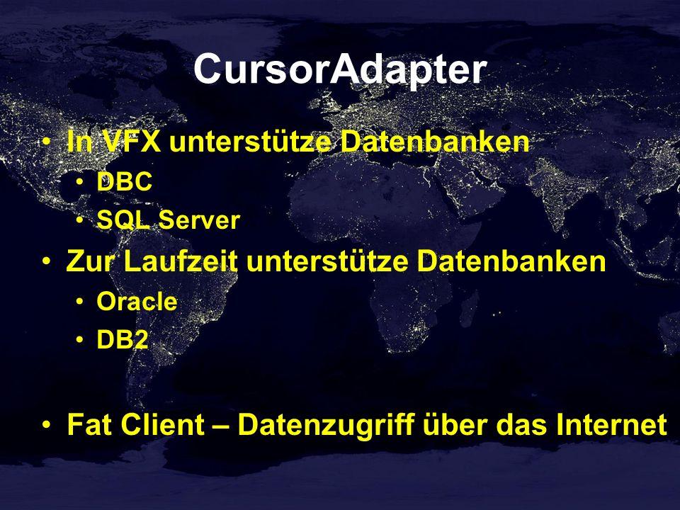 CursorAdapter In VFX unterstütze Datenbanken DBC SQL Server Zur Laufzeit unterstütze Datenbanken Oracle DB2 Fat Client – Datenzugriff über das Internet