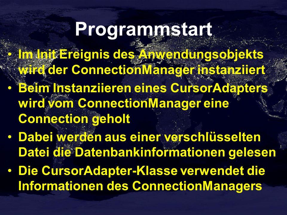 Programmstart Im Init Ereignis des Anwendungsobjekts wird der ConnectionManager instanziiert Beim Instanziieren eines CursorAdapters wird vom ConnectionManager eine Connection geholt Dabei werden aus einer verschlüsselten Datei die Datenbankinformationen gelesen Die CursorAdapter-Klasse verwendet die Informationen des ConnectionManagers