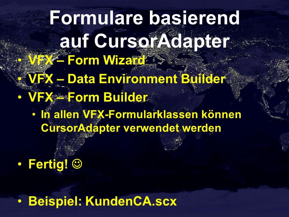 Formulare basierend auf CursorAdapter VFX – Form Wizard VFX – Data Environment Builder VFX – Form Builder In allen VFX-Formularklassen können CursorAdapter verwendet werden Fertig.
