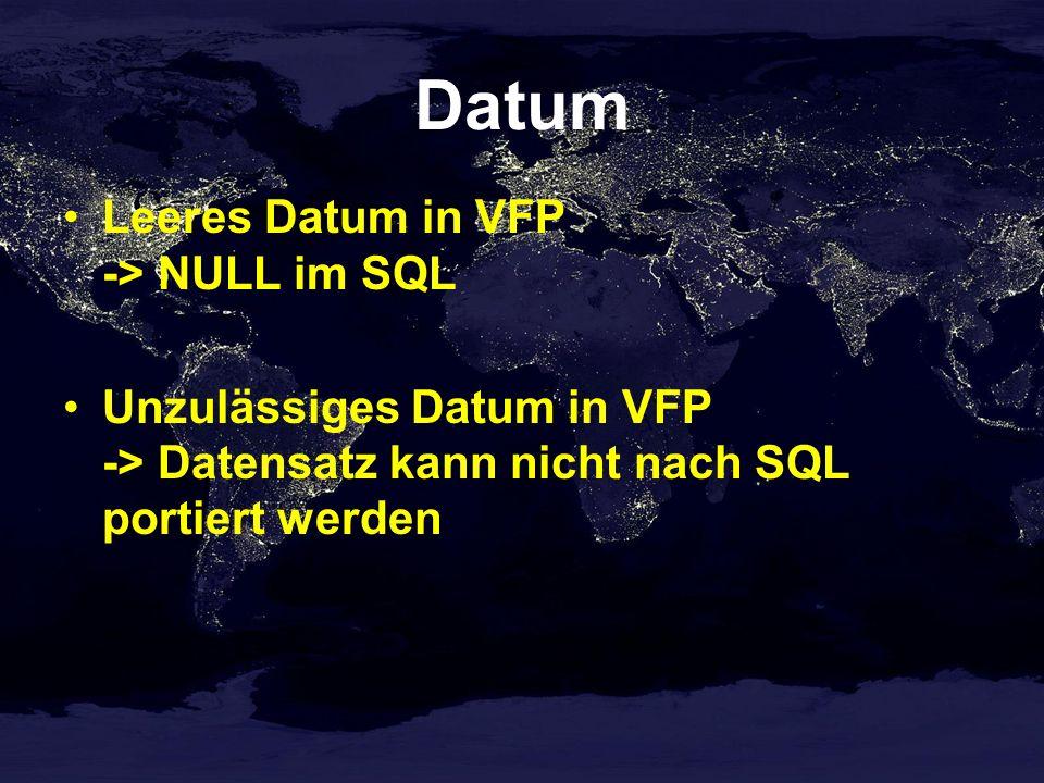 Datum Leeres Datum in VFP -> NULL im SQL Unzulässiges Datum in VFP -> Datensatz kann nicht nach SQL portiert werden