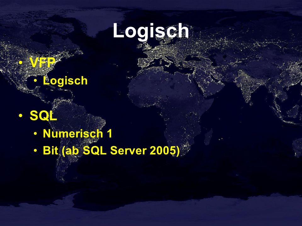 Logisch VFP Logisch SQL Numerisch 1 Bit (ab SQL Server 2005)
