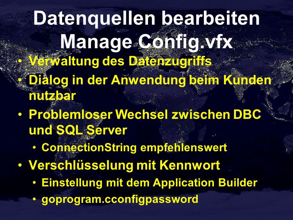 Datenquellen bearbeiten Manage Config.vfx Verwaltung des Datenzugriffs Dialog in der Anwendung beim Kunden nutzbar Problemloser Wechsel zwischen DBC und SQL Server ConnectionString empfehlenswert Verschlüsselung mit Kennwort Einstellung mit dem Application Builder goprogram.cconfigpassword