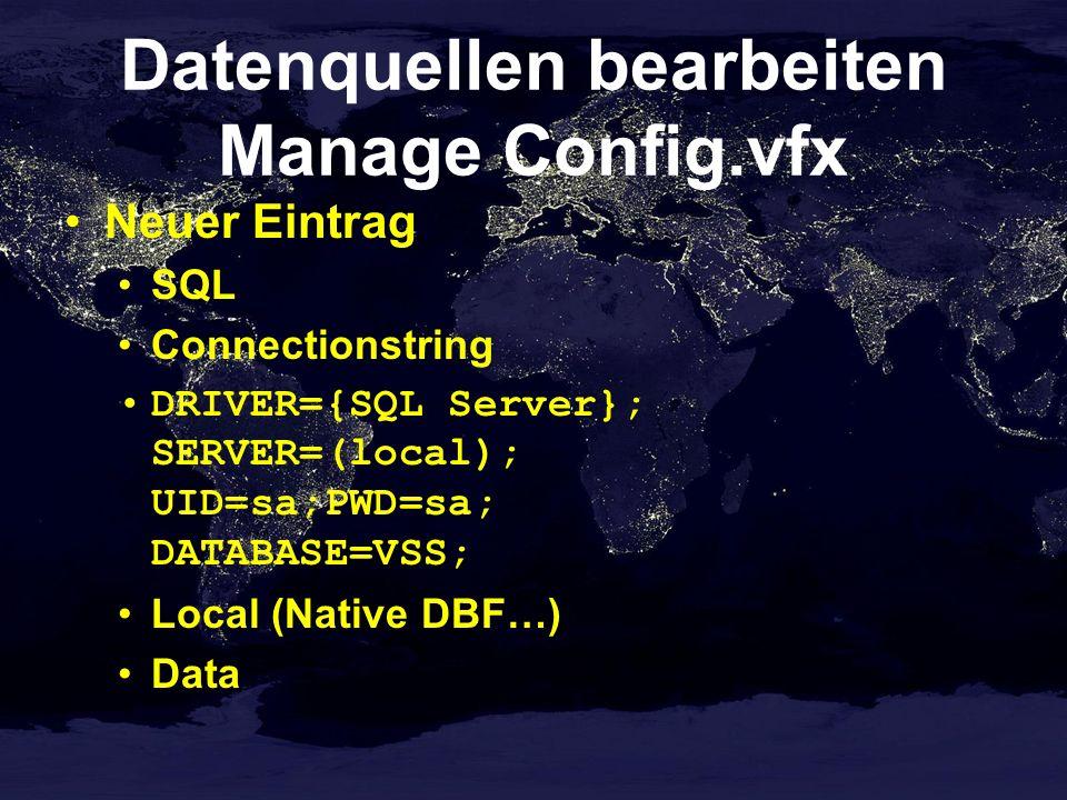 Datenquellen bearbeiten Manage Config.vfx Neuer Eintrag SQL Connectionstring DRIVER={SQL Server}; SERVER=(local); UID=sa;PWD=sa; DATABASE=VSS; Local (Native DBF…) Data