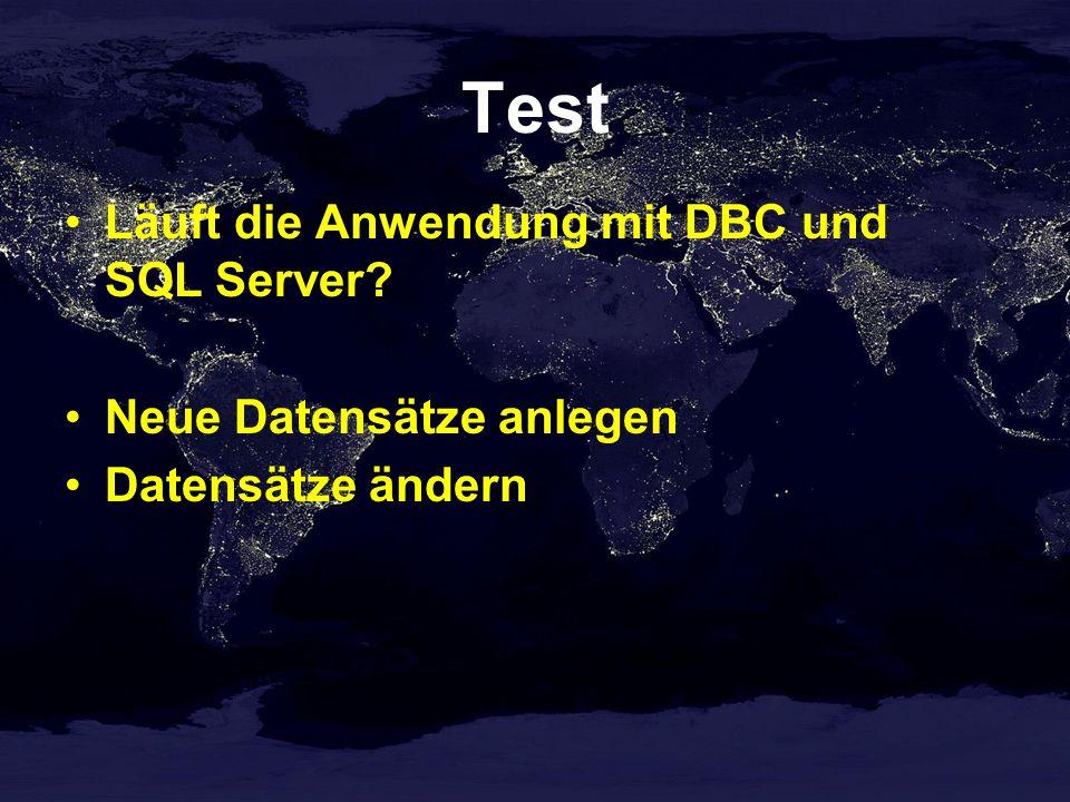 Test Läuft die Anwendung mit DBC und SQL Server? Neue Datensätze anlegen Datensätze ändern