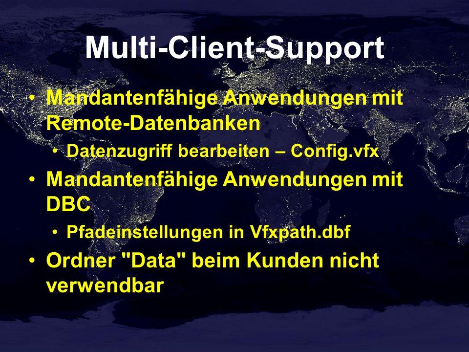 Multi-Client-Support Mandantenfähige Anwendungen mit Remote-Datenbanken Datenzugriff bearbeiten – Config.vfx Mandantenfähige Anwendungen mit DBC Pfadeinstellungen in Vfxpath.dbf Ordner Data beim Kunden nicht verwendbar