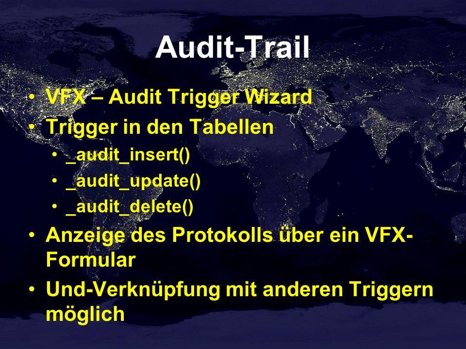 Audit-Trail VFX – Audit Trigger Wizard Trigger in den Tabellen _audit_insert() _audit_update() _audit_delete() Anzeige des Protokolls über ein VFX- Formular Und-Verknüpfung mit anderen Triggern möglich