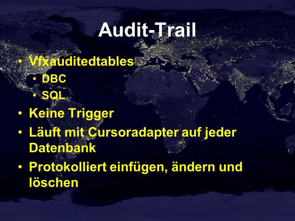 Audit-Trail Vfxauditedtables DBC SQL Keine Trigger Läuft mit Cursoradapter auf jeder Datenbank Protokolliert einfügen, ändern und löschen