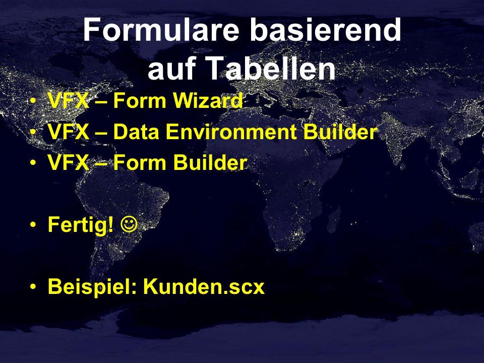 Formulare basierend auf Tabellen VFX – Form Wizard VFX – Data Environment Builder VFX – Form Builder Fertig.
